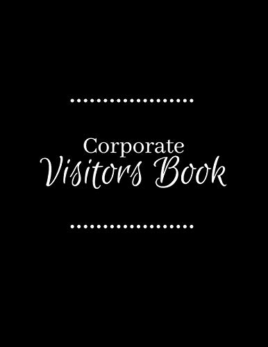 Corporate Visitors Book: Business Sign In/Out Register [With Name, Phone Number/Email, Pass Number, Company Represented, Signature Columns and more!] ... Makes Tracking Office Guests Easy and Smooth