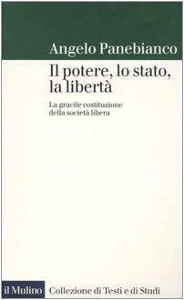 Il potere, lo stato, la libertà. La gracile costituzione della società libera (Collezione di testi e di studi)