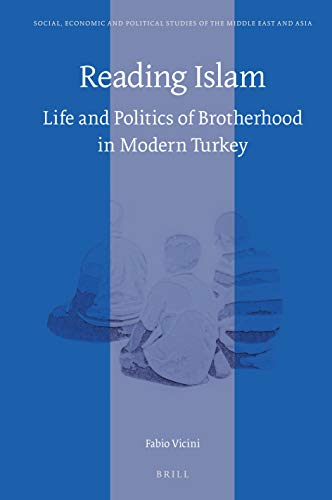 Reading Islam: Life and Politics of Brotherhood in Modern Turkey (Social, Economic and Political Studies of the Middle East and Asia, Band 123)