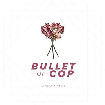 Bullet of Cop