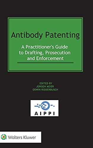 Antibody Patenting: A Practitioner's Guide to Drafting, Prosecution and Enforcement (Aippi Law, Band 5)
