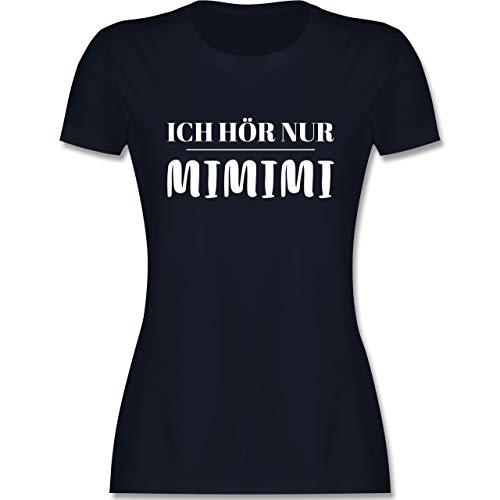 Sprüche - Ich höre nur mimimi - L - Navy Blau - Shirt Damen - L191 - Tailliertes Tshirt für Damen und Frauen T-Shirt