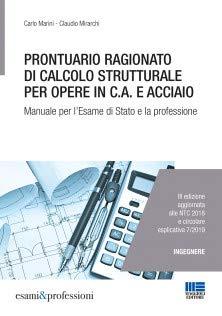 Prontuario ragionato di calcolo strutturale per opere in c.a. e acciaio. Per l'esame di Stato e la professione