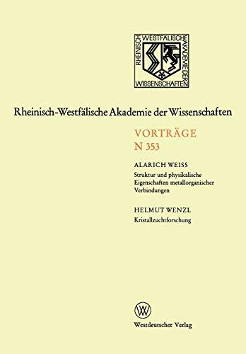Struktur und Physikalische Eigenschaften Metallorganischer Verbindungen. Kristallzuchtforschung: 336. Sitzung am 3. Dezember 1986 in Düssldorf (German ... Akademie der Wissenschaften (353), Band 353)