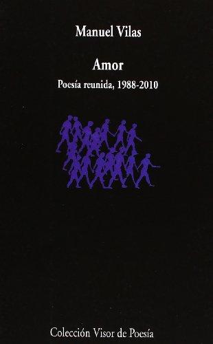 Amor: Poesía reunida 1988 - 2010: 742 (Visor de Poesía)
