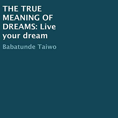 The True Meaning of Dreams: Live Your Dream audiobook cover art