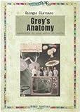 Grey's anatomy. Anatomia di una serie di culto