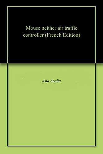 Mouse neither air traffic controller (French Edition)