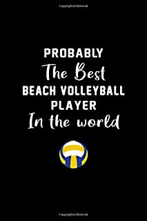 Probably the best Beach volleyball player in the world: Beach volleyball Lined notebook / Journal / Playbook /Diary gift, ...