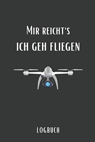 Mir reicht\'s ich geh fliegen Logbuch: Drohnen Flugbuch zum Ausfüllen A5 – Deine Drohnenflüge dokumentieren I Logbuch für deinen Drohnenflug I Flugbuch für Drohnen Piloten