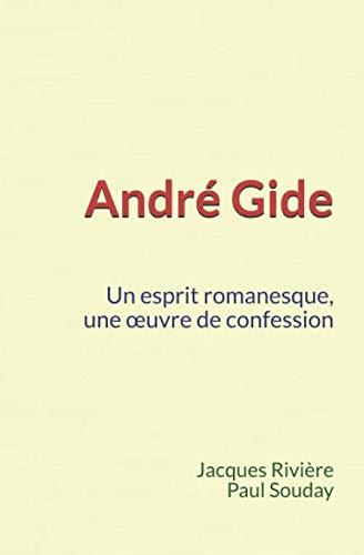 André Gide: Un esprit romanesque, une oeuvre de confession