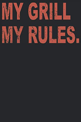 MY GRILL MY RULES.: Funny Chef BBQ Grilling Notebook I Father Grill Master Prints Journal Notepad (A5 6