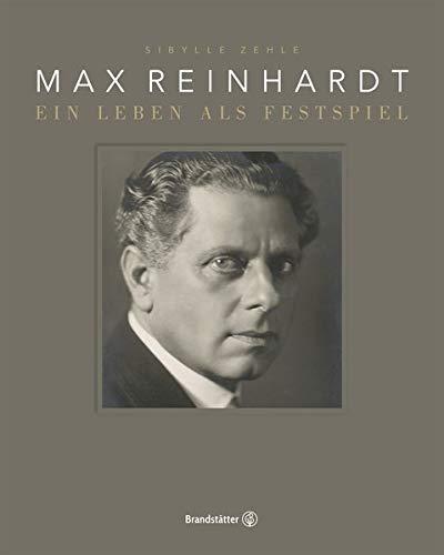 Max Reinhardt: Ein Leben als Festspiel