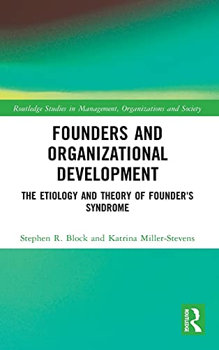 Compare Textbook Prices for Founders and Organizational Development: The Etiology and Theory of Founder's Syndrome Routledge Studies in Management, Organizations and Society 1 Edition ISBN 9780367479831 by Block, Stephen R.,Miller-Stevens, Katrina