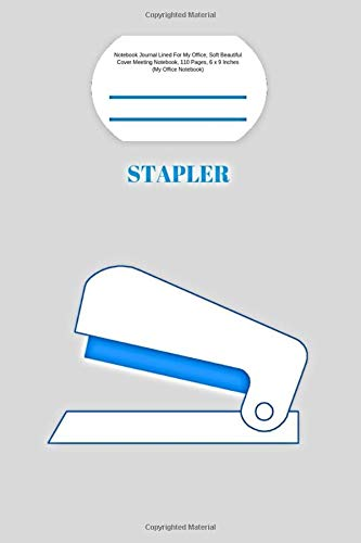Stapler: Notebook Journal Lined For My Office, Soft Beautiful Cover Meeting Notebook, 110 Pages, 6 x 9 Inches (My Office Notebook)