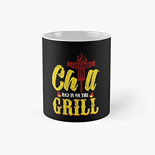 Everybody Chill Dad Is On The Grill - Bbq Classic Mug 11 Ounce For Coffee, Tea, Chocolate Or Latte.