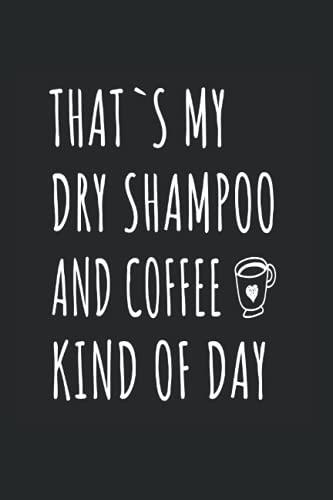 Trockenshampoo -Shampoo und Kaffee: Din A6 Shampoo und Kaffee Notizbuch Coffeinismus Geschenk mit 120 Seiten