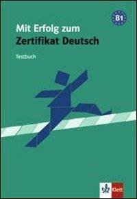 Mit Erfolg zum Zertificat Deutsch - Nivel B1 - Cuaderno de tests (ALL NIVEAU ADULTE TVA 5,5%) (German Edition)