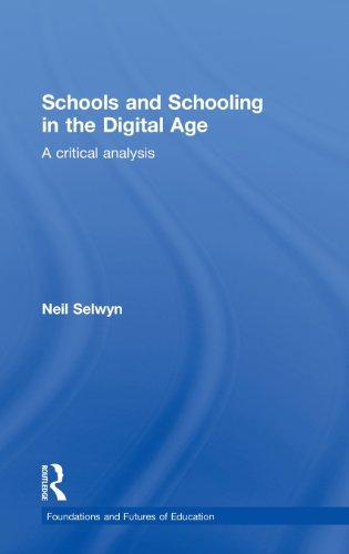 Schools and Schooling in the Digital Age: A Critical Analysis (Foundations and Futures of Education)
