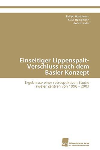 Einseitiger Lippenspalt-Verschluss nach dem Basler Konzept: Ergebnisse einer retrospektiven Studie zweier Zentren von 1990 - 2003