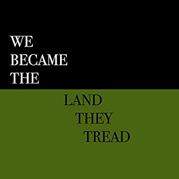 We Became the Land They Tread