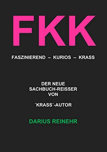 FKK: Faszinierend - Kurios - Krass (German Edition)