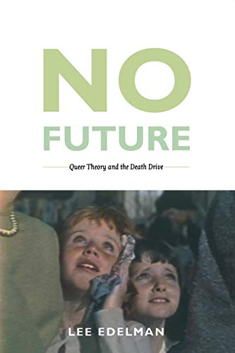 No Future: Queer Theory And The Death Drive (Queer Theory/Cultural Studies)