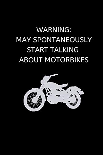 Warning: May Spontaneously Start Talking About Motorbikes: Novelty Motorbike Journal Gifts for Men and Women, Black Lined Paperback A5 Notebook (6