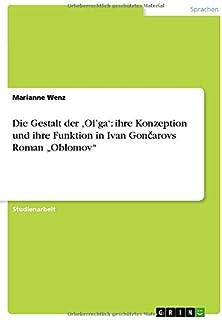 """Die Gestalt der 'Ol'ga': ihre Konzeption und ihre Funktion in Ivan Gončarovs Roman """"Oblomov"""
