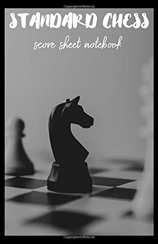 Standard Chess Score Sheet Notebook: This is the ultimate strategy board game, a battle of wills against you and your opponent. It is the ultimate ... ultimate way to keep track of your scores.