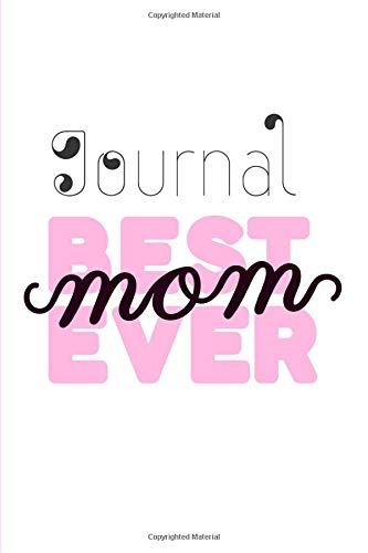Journal BEST EVER MOM: happy mother's day-logbook original for moms-a perfect gift for woman on mother's day-keepsake journal-also for Christmas and ... day notebook-love-organizer-kids-(6x9) 160 p