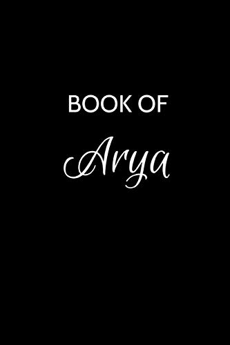 "Book of Arya: A Gratitude Journal Notebook for Women or Girls with the name Arya - Beautiful Elegant Bold & Personalized - An Appreciation Gift - 120 ... Lined Writing Pages - 6""x9"" Diary or Notepad."