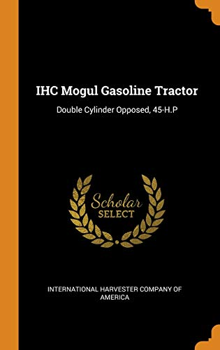 IHC Mogul Gasoline Tractor: Double Cylinder Opposed, 45-H.P