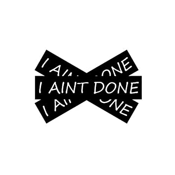 I Ain't Done