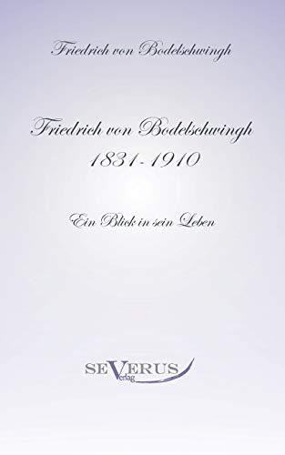 Friedrich Bodelschwingh (1831-1910): Ein Blick in sein Leben: Ein Blick in sein Leben: Aus Fraktur übertragen