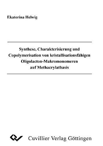 Synthese, Charakterisierung und copolymerisation von kristallisationsfähigen Oligolacton-Makromonomeren auf Methancrylatbasis
