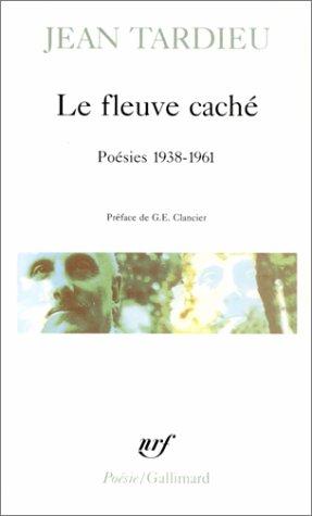 Le fleuve caché: Poésies 1938-1961