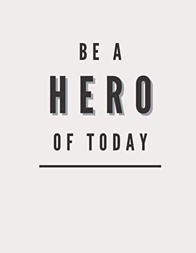 Be a Hero of Today: Lined Notebook Journal - Pearl White - 120 Pages - Large (8.5 x 11 inches) - College Ruled Notebook - Soft Cover