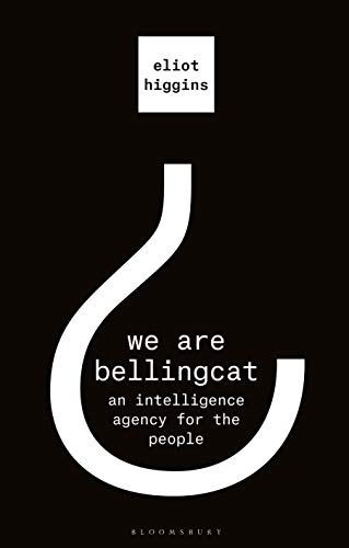We Are Bellingcat: An Intelligence Agency for the People (English Edition)