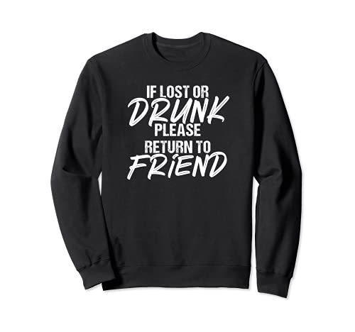 Divertido si está perdido o borracho Por favor regresa a la pareja de amigos Sudadera