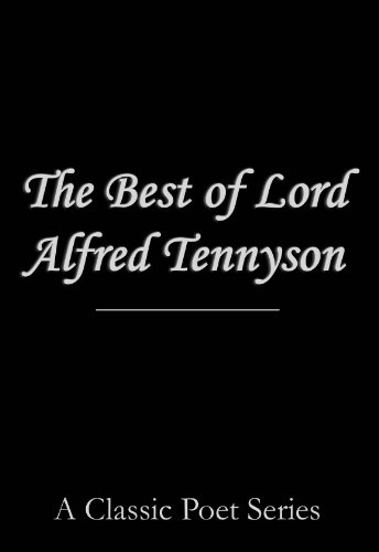 The Best of Lord Alfred Tennyson (The Lady of Shalott, Ulysses, Tithonus,...