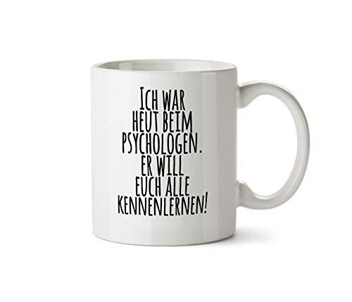 True Statements Tasse Ich war heut beim Psychologen - er Will euch alle kennenlernen - Kaffeetasse, Kaffeebecher, Mitarbeiter, fürs Büro, Arbeit und Co.