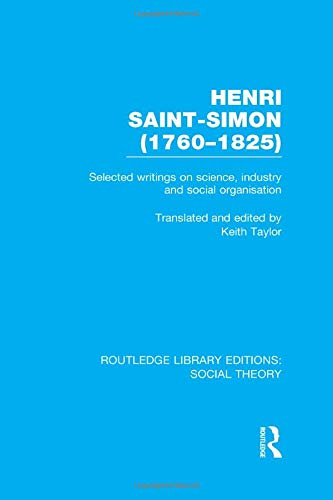 Henri Saint-Simon, (1760-1825) (RLE Social Theory): Selected Writings on Science, Industry and Social Organisation (Rout