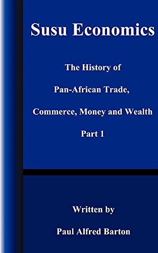 Susu Economics: The History of Pan-African (Black) Trade, Commerce, Money and Truth Part 1 (History of Pan-African Trade, Commerce, Money, and Wealth)