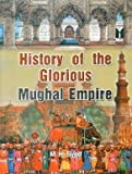 History of the Glorious Mughal Empire
