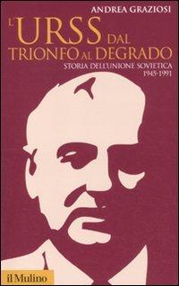 L'Urss dal trionfo al degrado. Storia dell'Unione Sovietica, 1945-1991