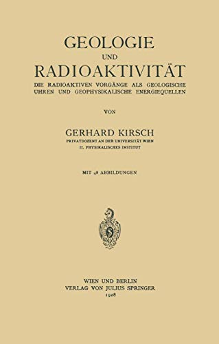 Geologie und Radioaktivität: Die Radioaktiven Vorgänge als Geologische Uhren und Geophysikalische Energiequellen
