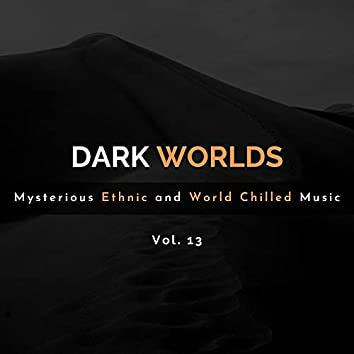 Dark Worlds - Mysterious Ethnic And World Chilled Music Vol. 13