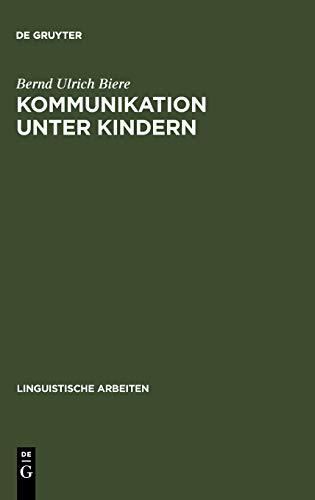 Kommunikation unter Kindern: methodische Reflexion und exemplarische Beschreibung (Linguistische Arbeiten, 65, Band 65)
