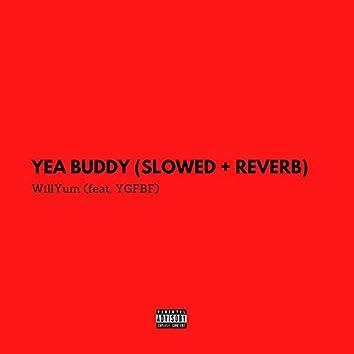 Yea Buddy (feat. Ygfbf) [Slowed + Reverb]